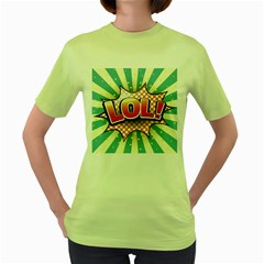 Lol Comic Speech Bubble  Vector Illustration Women s Green T Shirt