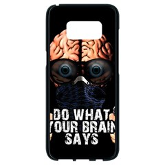 Do What Your Brain Says Samsung Galaxy S8 Black Seamless Case