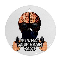 Do What Your Brain Says Round Ornament (two Sides)
