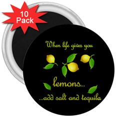 When Life Gives You Lemons 3  Magnets (10 Pack)