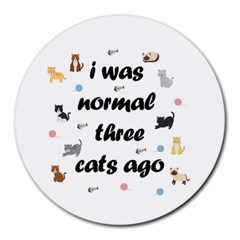 I Was Normal Three Cats Ago Round Mousepads