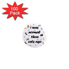 I Was Normal Three Cats Ago 1  Mini Magnets (100 Pack)