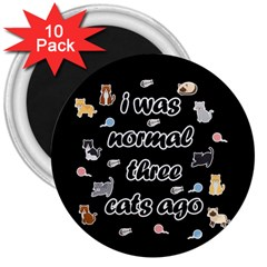 I Was Normal Three Cats Ago 3  Magnets (10 Pack)