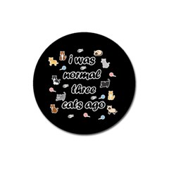 I Was Normal Three Cats Ago Magnet 3  (round)