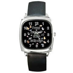 I Was Normal Three Cats Ago Square Metal Watch