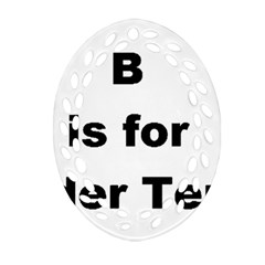 B Is For Border Terrier Oval Filigree Ornament (two Sides)