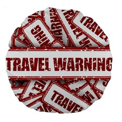 Travel Warning Shield Stamp Large 18  Premium Round Cushions