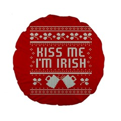Kiss Me I m Irish Ugly Christmas Red Background Standard 15  Premium Round Cushions