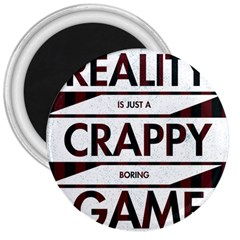 Reality Is Just A Crappy Boring Game 3  Magnets