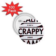 Reality Is Just A Crappy Boring Game 1 75  Buttons (100 Pack)