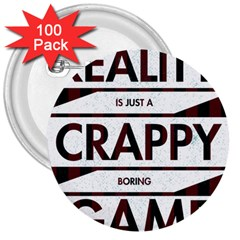 Reality Is Just A Crappy Boring Game 3  Buttons (100 Pack)