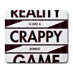Reality Is Just A Crappy Boring Game Large Mousepads