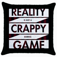 Reality Is Just A Crappy Boring Game Throw Pillow Case (black)