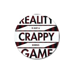 Reality Is Just A Crappy Boring Game Magnet 3  (round)