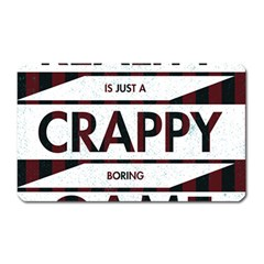 Reality Is Just A Crappy Boring Game Magnet (rectangular)