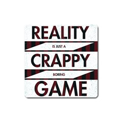 Reality Is Just A Crappy Boring Game Square Magnet