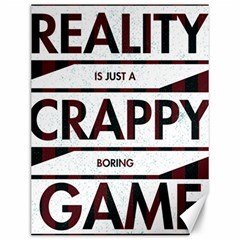 Reality Is Just A Crappy Boring Game Canvas 12  X 16