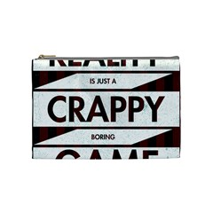 Reality Is Just A Crappy Boring Game Cosmetic Bag (medium)