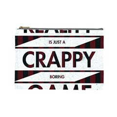 Reality Is Just A Crappy Boring Game Cosmetic Bag (large)