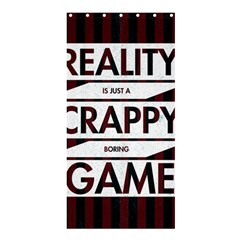 Reality Is Just A Crappy Boring Game Shower Curtain 36  X 72  (stall)