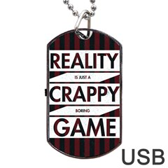 Reality Is Just A Crappy Boring Game Dog Tag Usb Flash (one Side)