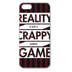 Reality Is Just A Crappy Boring Game Apple Seamless Iphone 5 Case (clear)