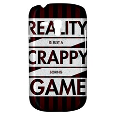 Reality Is Just A Crappy Boring Game Galaxy S3 Mini