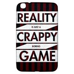 Reality Is Just A Crappy Boring Game Samsung Galaxy Tab 3 (8 ) T3100 Hardshell Case