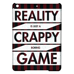Reality Is Just A Crappy Boring Game Ipad Air Hardshell Cases