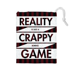 Reality Is Just A Crappy Boring Game Drawstring Pouches (large)