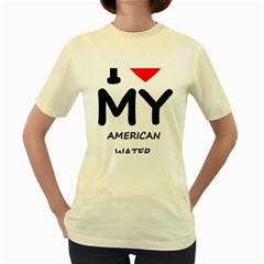 I Love My American Water Spaniel Women s Yellow T Shirt