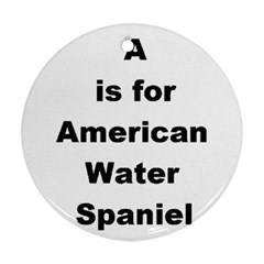 A Is For American Water Spaniel Round Ornament (two Sides)