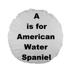 A Is For American Water Spaniel Standard 15  Premium Flano Round Cushions