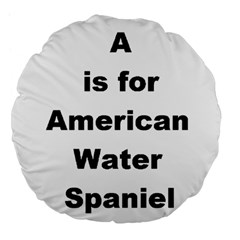 A Is For American Water Spaniel Large 18  Premium Flano Round Cushions