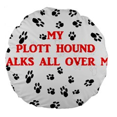 My Plott Walks On Me Large 18  Premium Flano Round Cushions