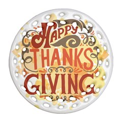 Happy Thanksgiving Sign Round Filigree Ornament (two Sides)