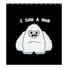 Yeti   I Saw A Man Shower Curtain 66  X 72  (large)
