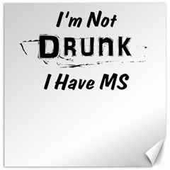 I m Not Drunk I Have Ms Multiple Sclerosis Awareness Canvas 12  X 12