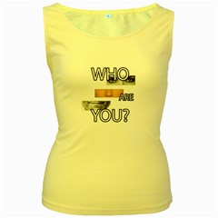 Who Are You Women s Yellow Tank Top
