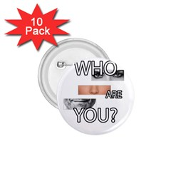 Who Are You 1 75  Buttons (10 Pack)