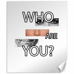Who Are You Canvas 8  X 10