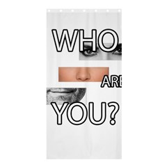 Who Are You Shower Curtain 36  X 72  (stall)