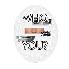 Who Are You Oval Filigree Ornament (two Sides)