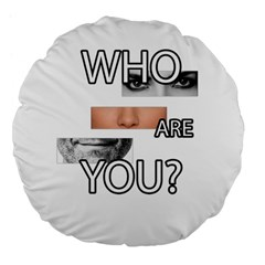Who Are You Large 18  Premium Flano Round Cushions