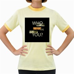 Who Are You Women s Fitted Ringer T Shirts