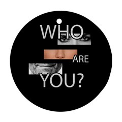 Who Are You Round Ornament (two Sides)