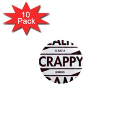 Reality Is Just A Crappy  Boring Game 1  Mini Magnet (10 Pack)