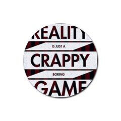Reality Is Just A Crappy  Boring Game Rubber Round Coaster (4 Pack)