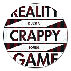 Reality Is Just A Crappy  Boring Game Magnet 5  (round)
