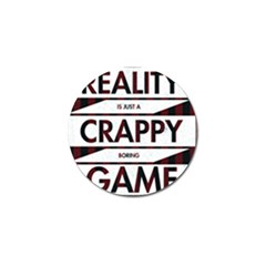 Reality Is Just A Crappy  Boring Game Golf Ball Marker